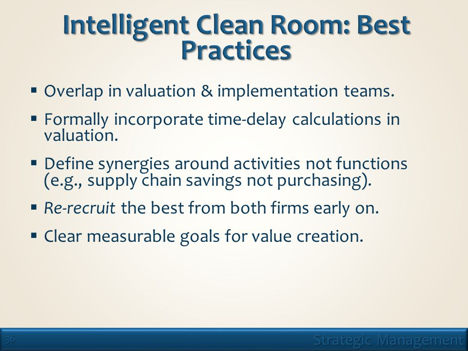 36 Strategic Management  Overlap in valuation & implementation teams.