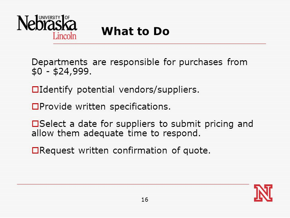 16 What to Do Departments are responsible for purchases from $0 - $24,999.