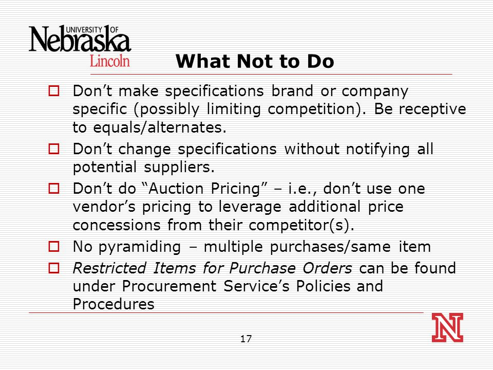 17 What Not to Do  Don't make specifications brand or company specific (possibly limiting competition).