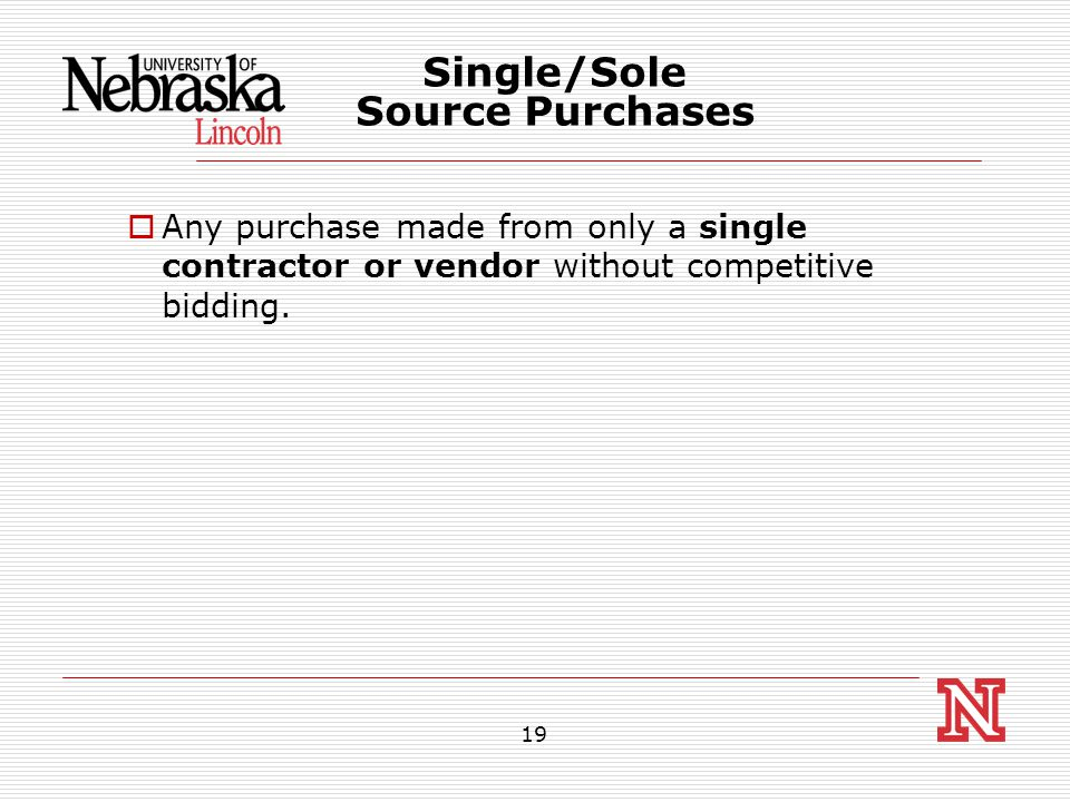 19  Any purchase made from only a single contractor or vendor without competitive bidding.