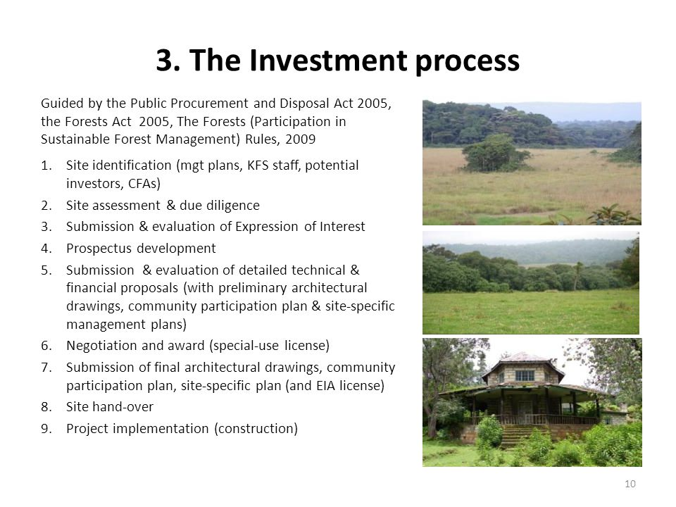 3. The Investment process Guided by the Public Procurement and Disposal Act 2005, the Forests Act 2005, The Forests (Participation in Sustainable Fore