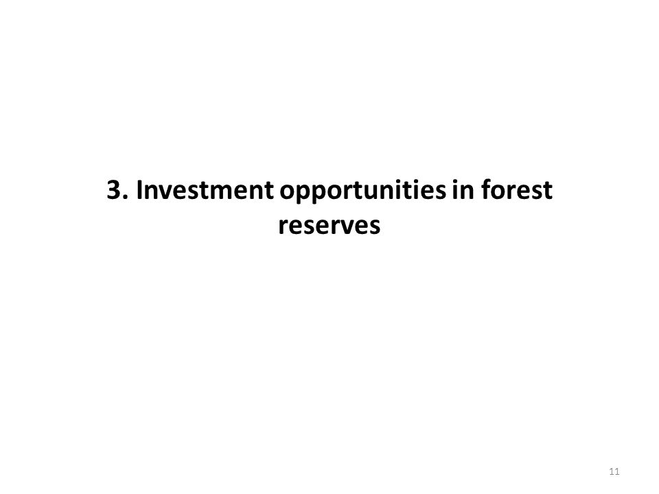 3. Investment opportunities in forest reserves 11