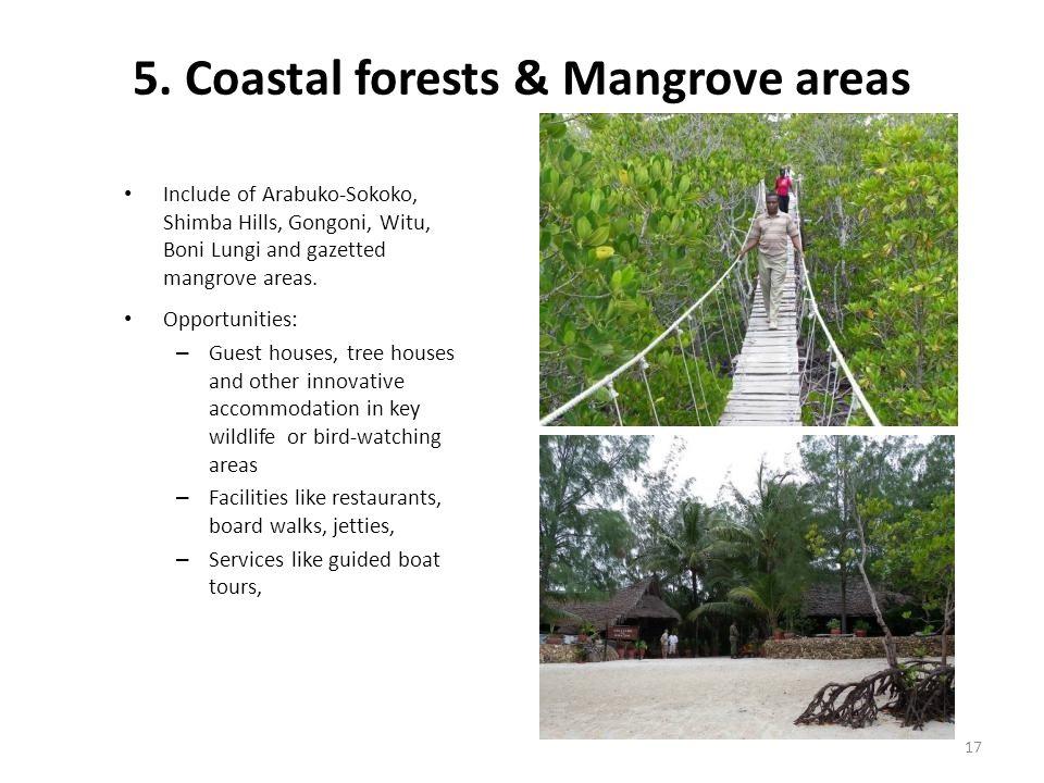 5. Coastal forests & Mangrove areas Include of Arabuko-Sokoko, Shimba Hills, Gongoni, Witu, Boni Lungi and gazetted mangrove areas. Opportunities: – G