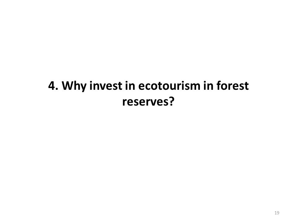 4. Why invest in ecotourism in forest reserves? 19