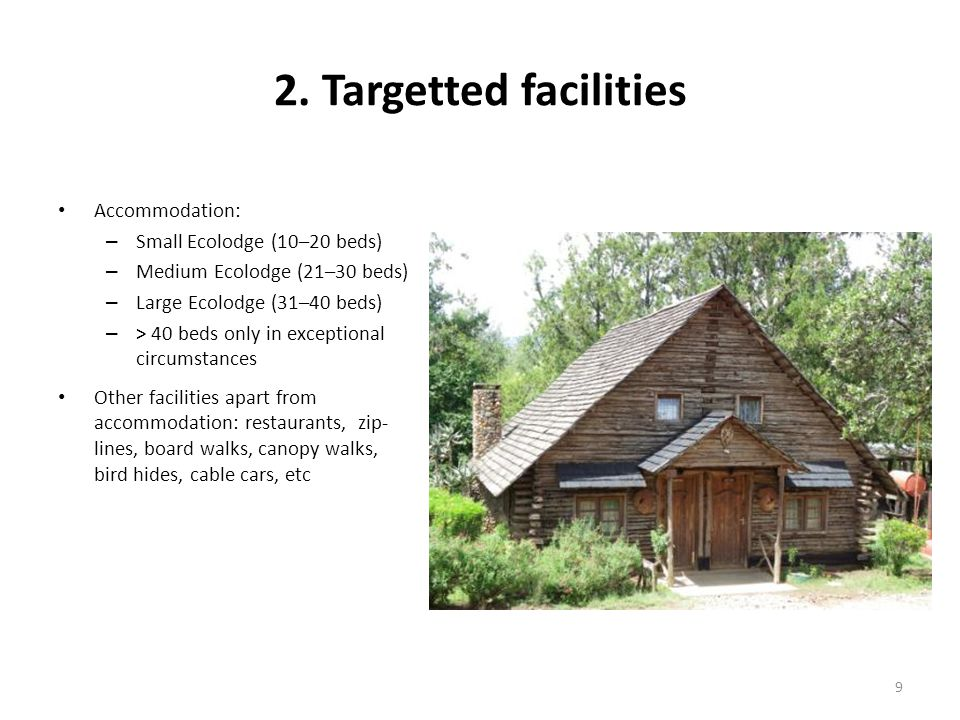 2. Targetted facilities Accommodation: – Small Ecolodge (10–20 beds) – Medium Ecolodge (21–30 beds) – Large Ecolodge (31–40 beds) – > 40 beds only in