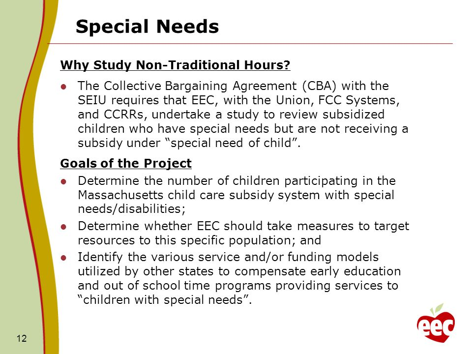 Special Needs Why Study Non-Traditional Hours? The Collective Bargaining Agreement (CBA) with the SEIU requires that EEC, with the Union, FCC Systems,