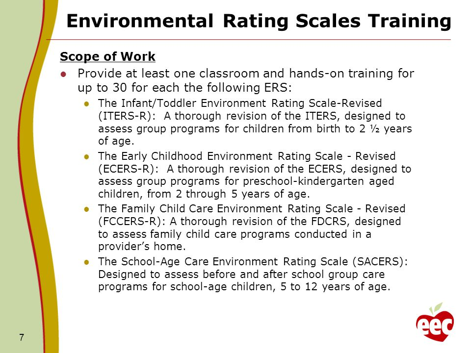 Environmental Rating Scales Training Scope of Work Provide at least one classroom and hands-on training for up to 30 for each the following ERS: The I