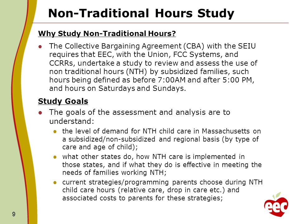 Non-Traditional Hours Study Why Study Non-Traditional Hours? The Collective Bargaining Agreement (CBA) with the SEIU requires that EEC, with the Union