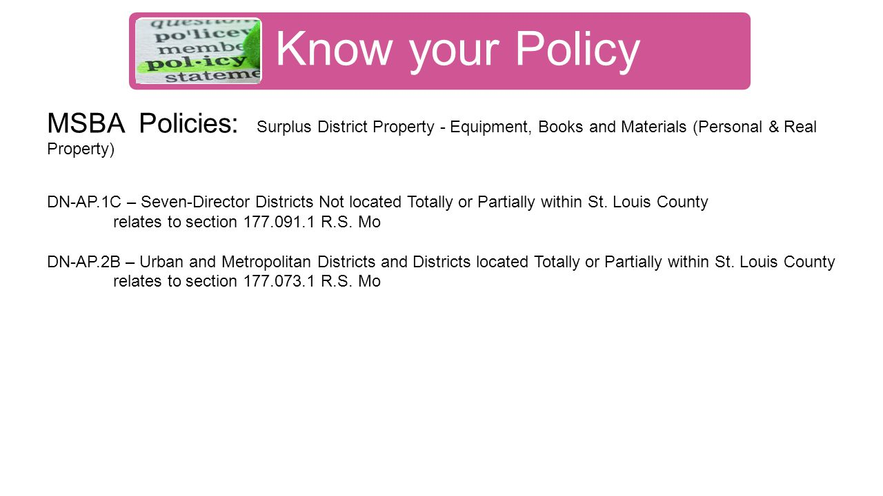 Know your Policy MSBA Policies: Surplus District Property - Equipment, Books and Materials (Personal & Real Property) DN-AP.1C – Seven-Director Districts Not located Totally or Partially within St.