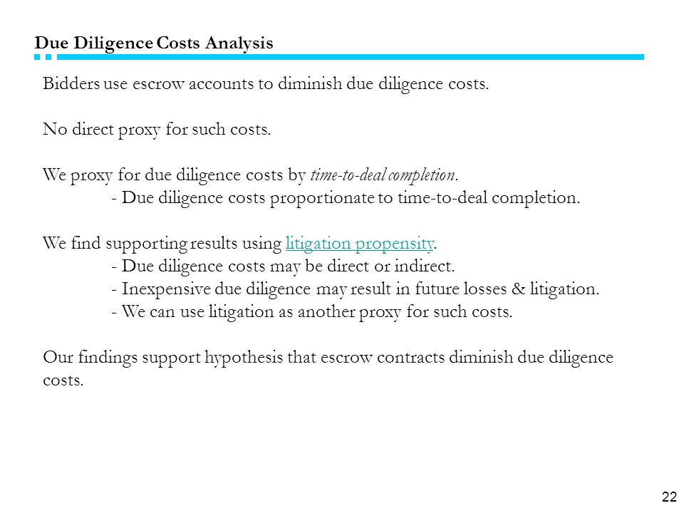 22 Due Diligence Costs Analysis Bidders use escrow accounts to diminish due diligence costs.
