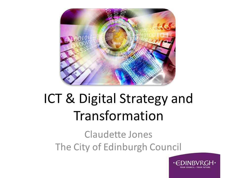 ICT & Digital Strategy and Transformation Claudette Jones The City of Edinburgh Council