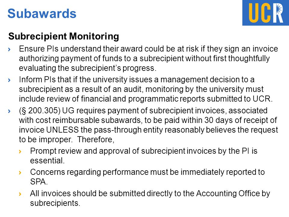 Subawards Subrecipient Monitoring Ensure PIs understand their award could be at risk if they sign an invoice authorizing payment of funds to a subreci
