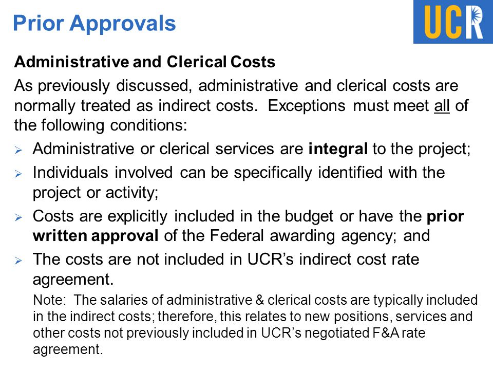 Prior Approvals Administrative and Clerical Costs As previously discussed, administrative and clerical costs are normally treated as indirect costs. E