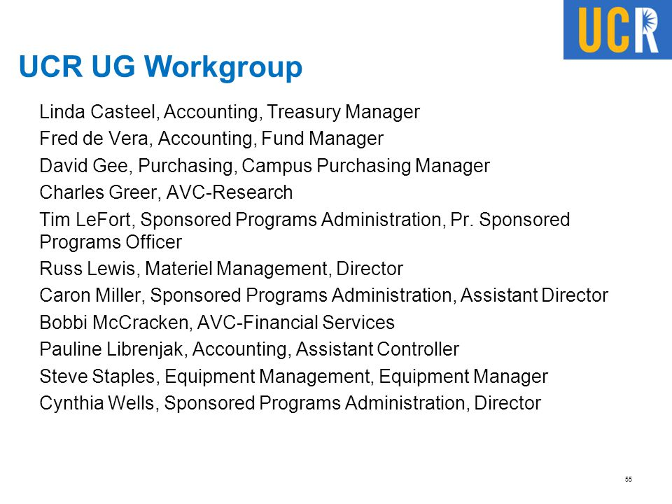 UCR UG Workgroup Linda Casteel, Accounting, Treasury Manager Fred de Vera, Accounting, Fund Manager David Gee, Purchasing, Campus Purchasing Manager C