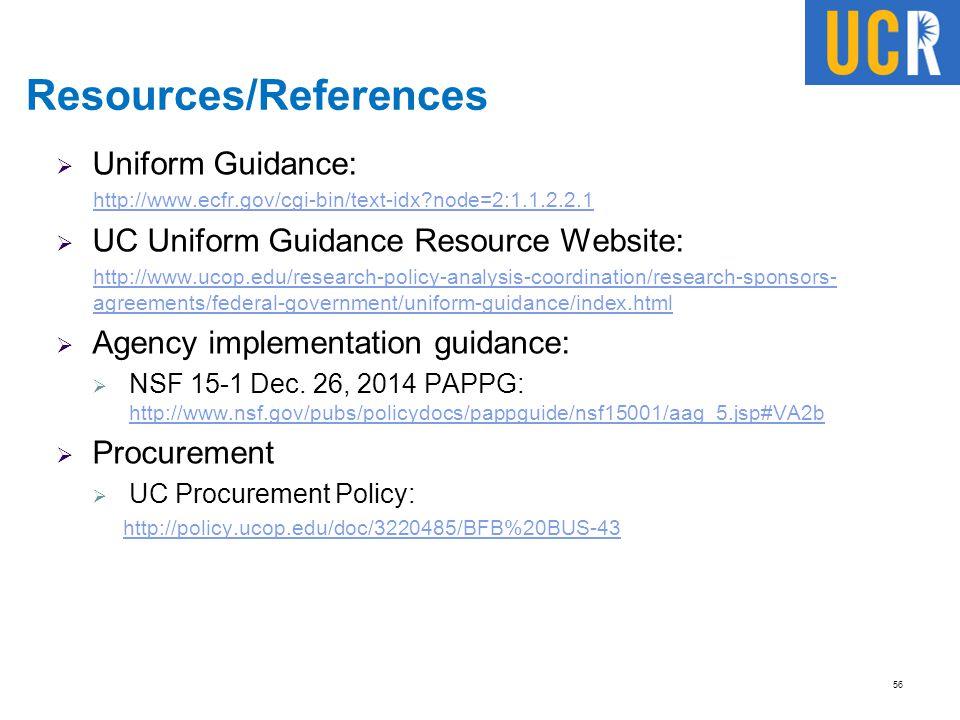 Resources/References  Uniform Guidance: http://www.ecfr.gov/cgi-bin/text-idx?node=2:1.1.2.2.1  UC Uniform Guidance Resource Website: http://www.ucop