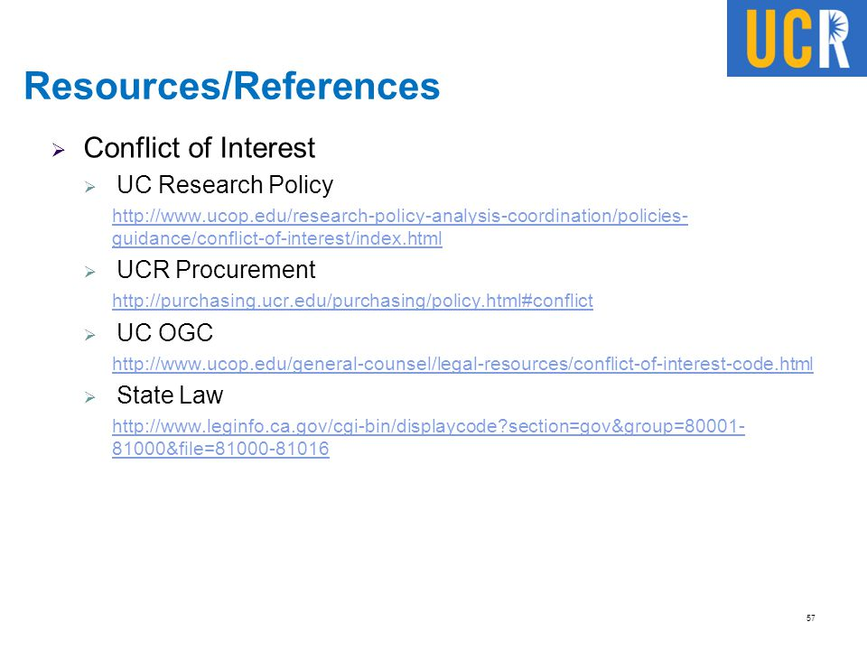 Resources/References  Conflict of Interest  UC Research Policy http://www.ucop.edu/research-policy-analysis-coordination/policies- guidance/conflict