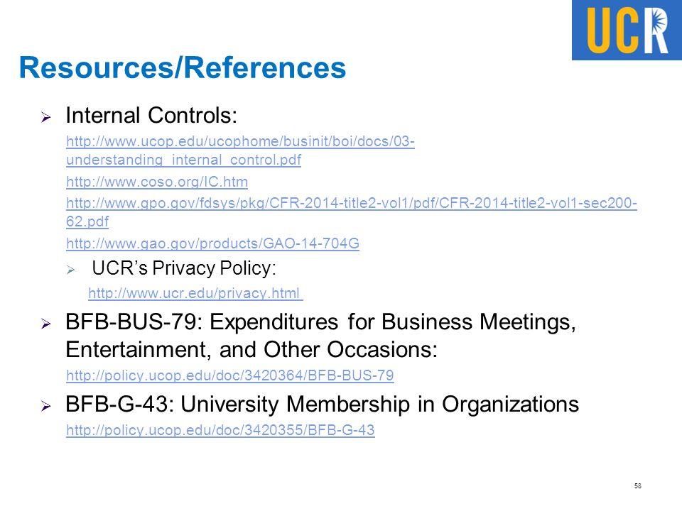 Resources/References  Internal Controls: http://www.ucop.edu/ucophome/businit/boi/docs/03- understanding_internal_control.pdf http://www.coso.org/IC.