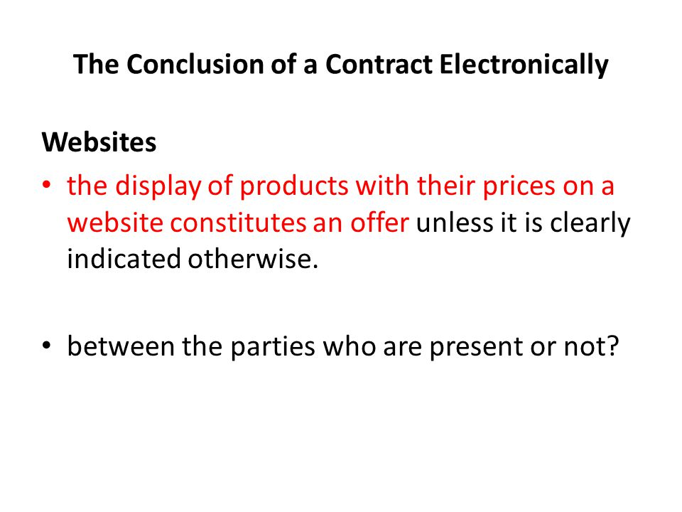 The Conclusion of a Contract Electronically Websites the display of products with their prices on a website constitutes an offer unless it is clearly indicated otherwise.