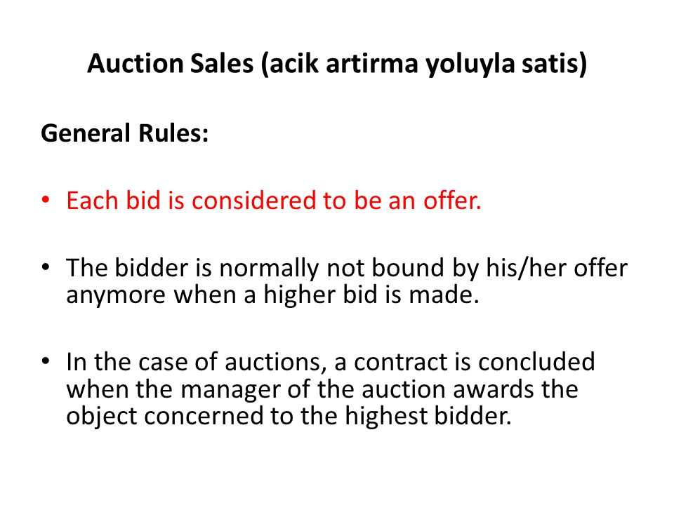 Auction Sales (acik artirma yoluyla satis) General Rules: Each bid is considered to be an offer.