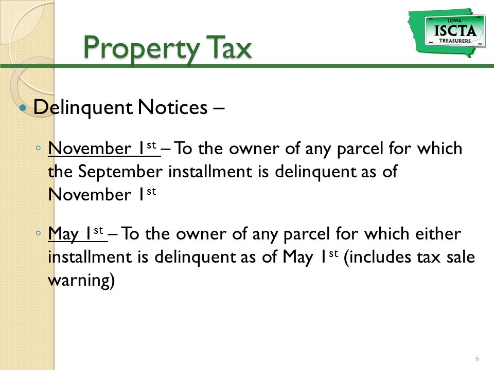 Property Tax Delinquent Notices – ◦ November 1 st – To the owner of any parcel for which the September installment is delinquent as of November 1 st ◦ May 1 st – To the owner of any parcel for which either installment is delinquent as of May 1 st (includes tax sale warning) 6