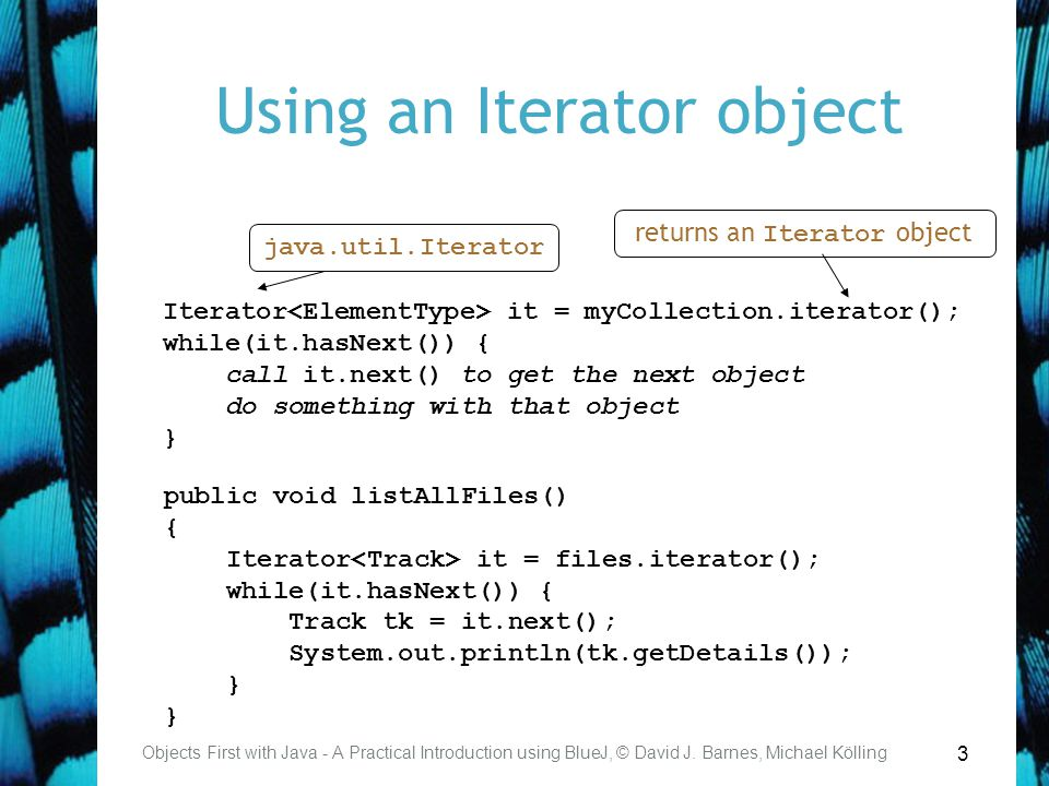 3 Using an Iterator object Objects First with Java - A Practical Introduction using BlueJ, © David J.