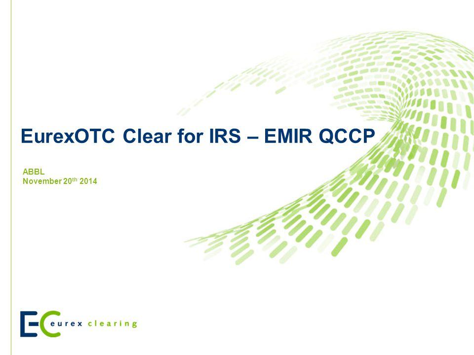 EurexOTC Clear for IRS – EMIR QCCP ABBL November 20 th 2014