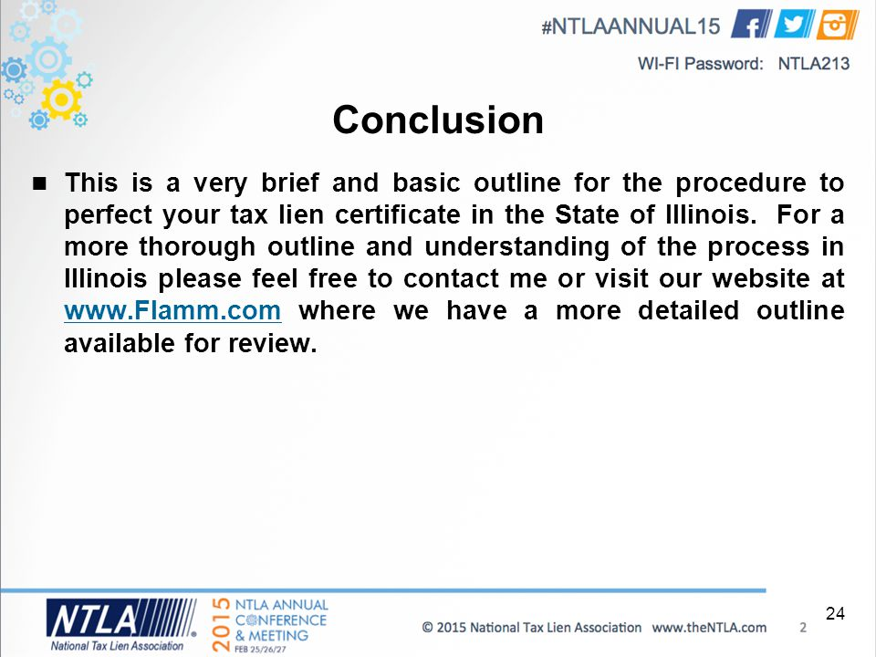 Conclusion This is a very brief and basic outline for the procedure to perfect your tax lien certificate in the State of Illinois.