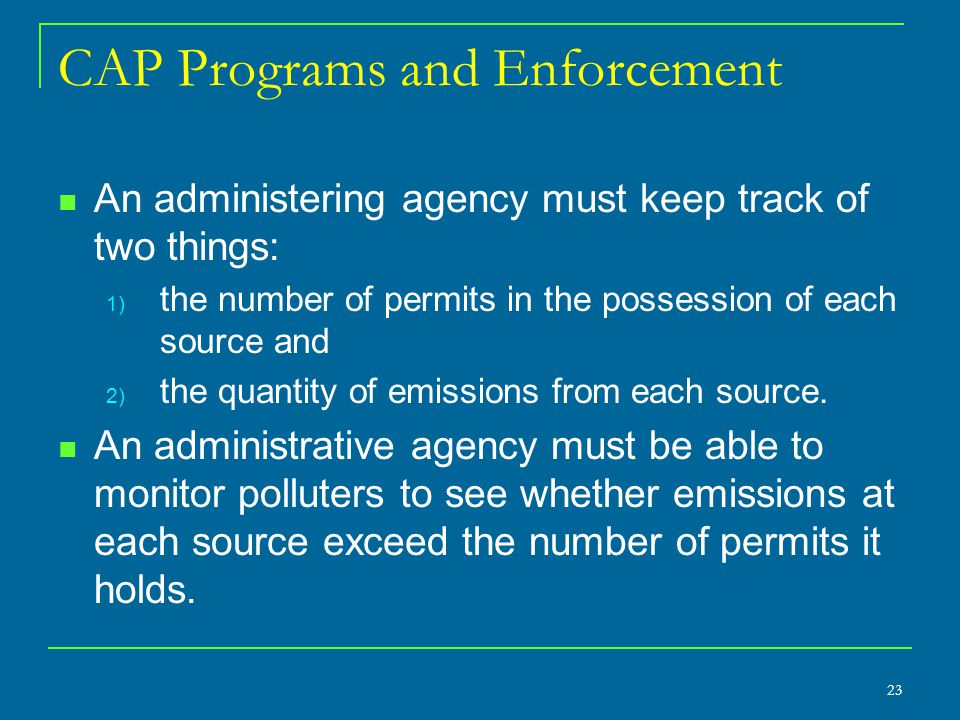 CAP Programs and Enforcement An administering agency must keep track of two things: 1) the number of permits in the possession of each source and 2) t