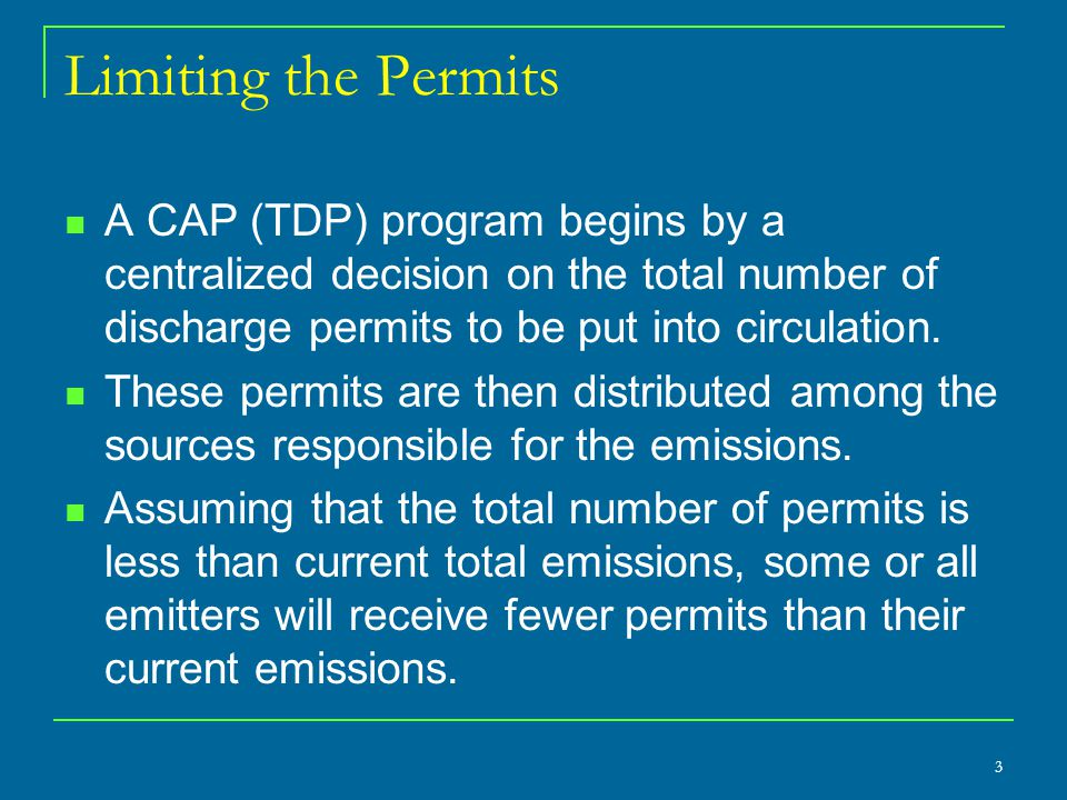 Limiting the Permits A CAP (TDP) program begins by a centralized decision on the total number of discharge permits to be put into circulation. These p