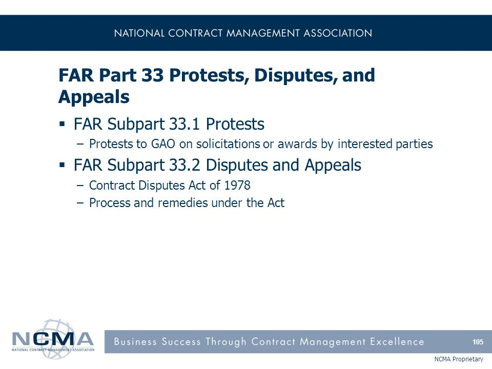 NCMA Proprietary FAR Part 33 Protests, Disputes, and Appeals  FAR Subpart 33.1 Protests –Protests to GAO on solicitations or awards by interested par
