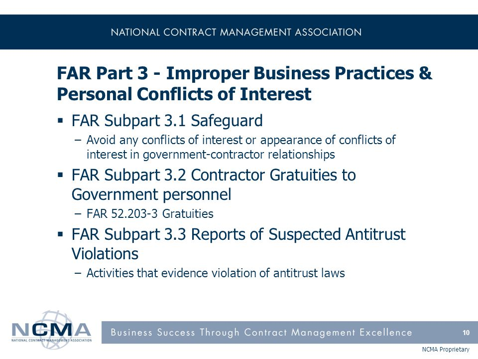 NCMA Proprietary FAR Part 3 - Improper Business Practices & Personal Conflicts of Interest  FAR Subpart 3.1 Safeguard –Avoid any conflicts of interes