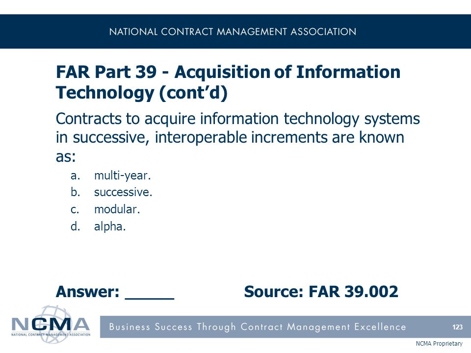 NCMA Proprietary FAR Part 39 - Acquisition of Information Technology (cont'd) Contracts to acquire information technology systems in successive, inter