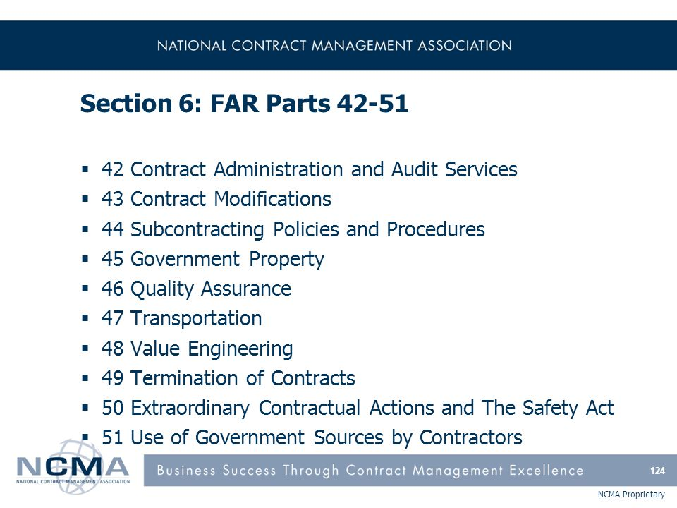 NCMA Proprietary Section 6: FAR Parts 42-51  42 Contract Administration and Audit Services  43 Contract Modifications  44 Subcontracting Policies a