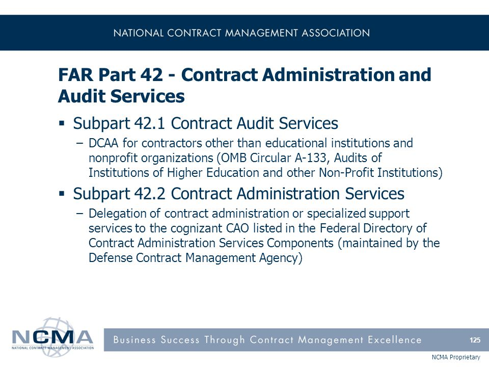 NCMA Proprietary FAR Part 42 - Contract Administration and Audit Services  Subpart 42.1 Contract Audit Services –DCAA for contractors other than educ