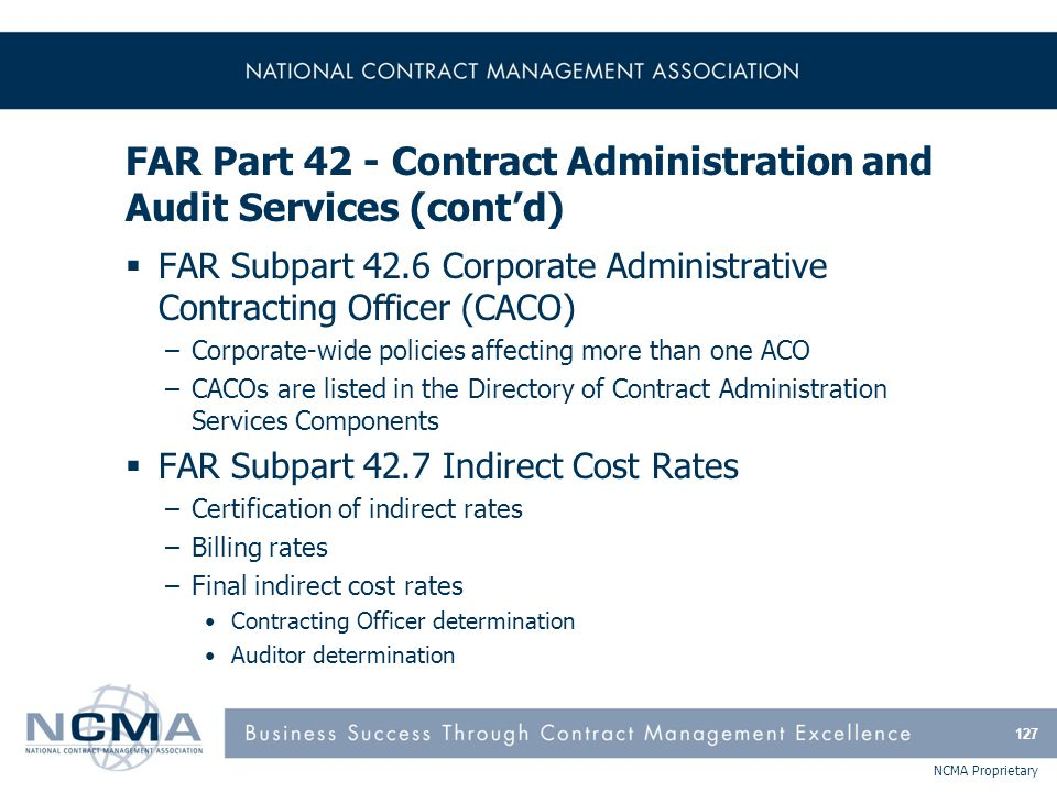 NCMA Proprietary FAR Part 42 - Contract Administration and Audit Services (cont'd)  FAR Subpart 42.6 Corporate Administrative Contracting Officer (CA