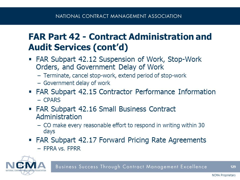 NCMA Proprietary FAR Part 42 - Contract Administration and Audit Services (cont'd)  FAR Subpart 42.12 Suspension of Work, Stop-Work Orders, and Gover