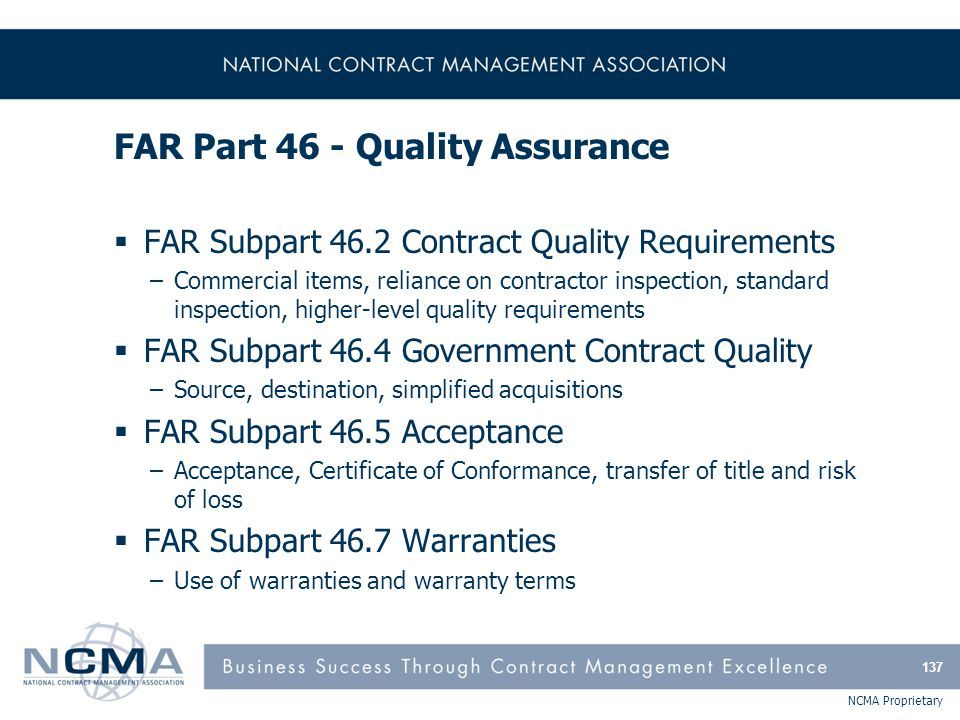 NCMA Proprietary FAR Part 46 - Quality Assurance  FAR Subpart 46.2 Contract Quality Requirements –Commercial items, reliance on contractor inspection