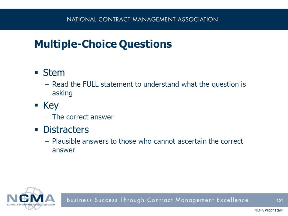 NCMA Proprietary Multiple-Choice Questions  Stem –Read the FULL statement to understand what the question is asking  Key –The correct answer  Distr
