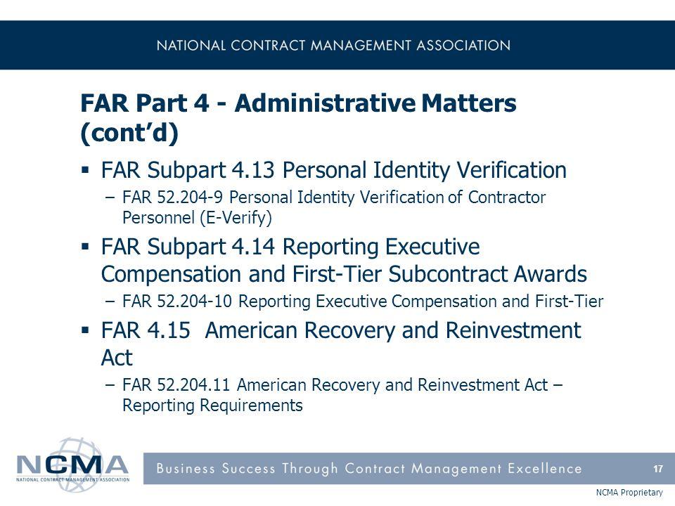 NCMA Proprietary FAR Part 4 - Administrative Matters (cont'd)  FAR Subpart 4.13 Personal Identity Verification –FAR 52.204-9 Personal Identity Verifi