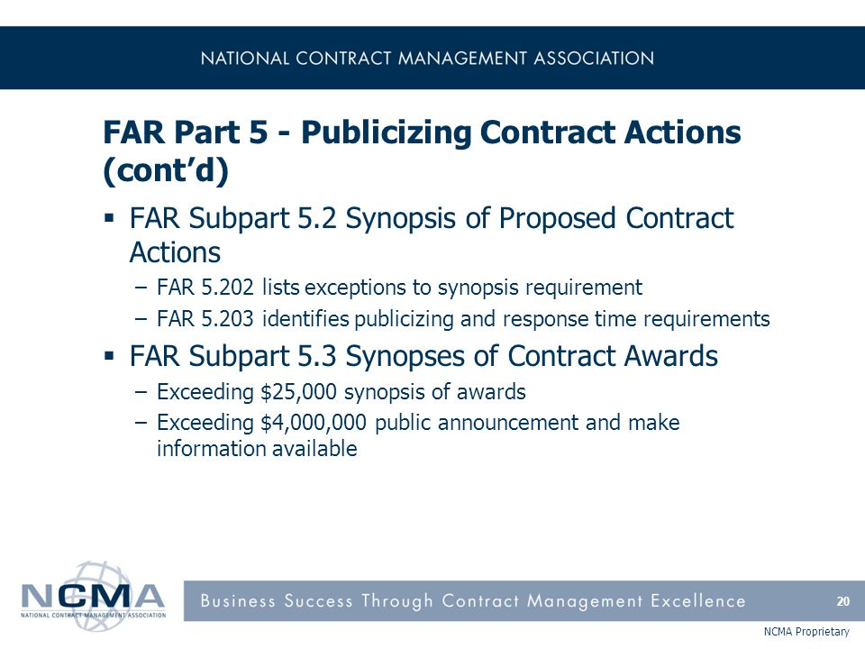 NCMA Proprietary FAR Part 5 - Publicizing Contract Actions (cont'd)  FAR Subpart 5.2 Synopsis of Proposed Contract Actions –FAR 5.202 lists exception