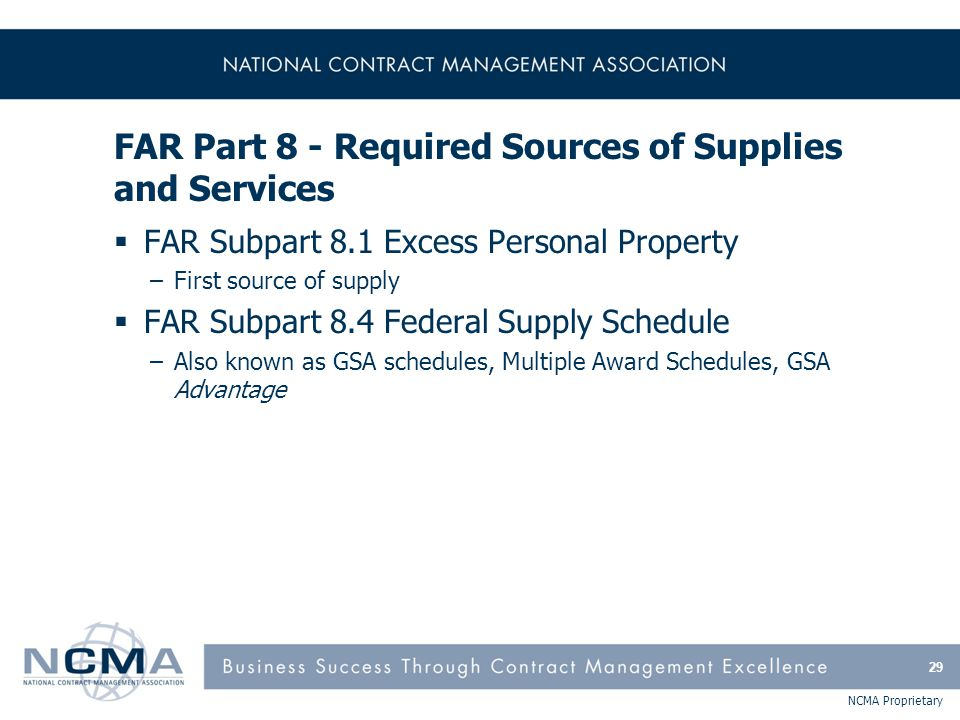 NCMA Proprietary FAR Part 8 - Required Sources of Supplies and Services  FAR Subpart 8.1 Excess Personal Property –First source of supply  FAR Subpa