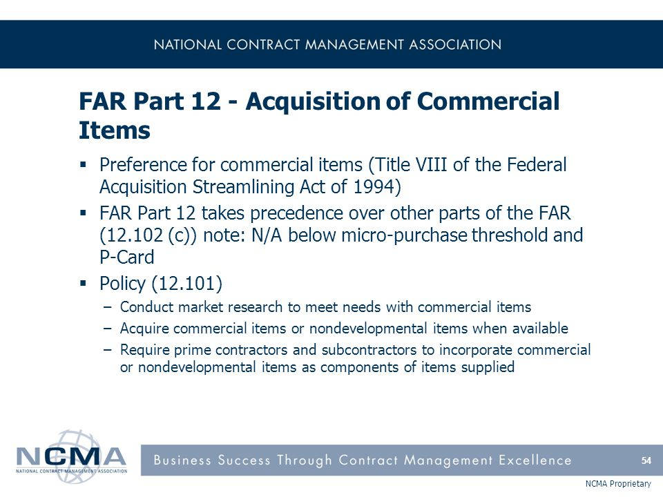 NCMA Proprietary FAR Part 12 - Acquisition of Commercial Items  Preference for commercial items (Title VIII of the Federal Acquisition Streamlining A