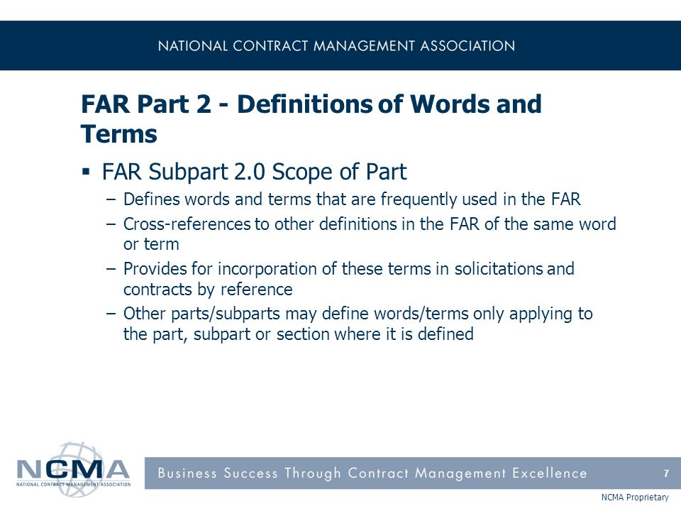 NCMA Proprietary FAR Part 15 - Contracting By Negotiation (cont'd)  FAR Subpart 15.2 Solicitation & Receipt of Proposals and Information –Request for proposals (Uniform Contract Format) continued I.Contract clauses J.List of attachments K.Representations, certification, and other statements L.Instructions, conditions, and notices to offerors M.Evaluation factors for award  Issuing Solicitations  Amending Solicitations 68