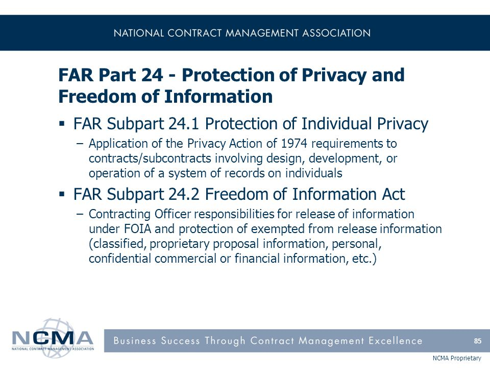 NCMA Proprietary FAR Part 24 - Protection of Privacy and Freedom of Information  FAR Subpart 24.1 Protection of Individual Privacy –Application of th