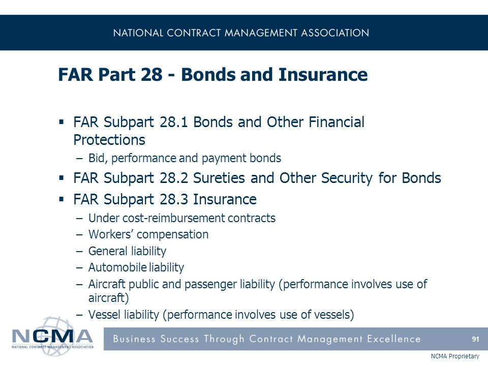 NCMA Proprietary FAR Part 28 - Bonds and Insurance  FAR Subpart 28.1 Bonds and Other Financial Protections –Bid, performance and payment bonds  FAR