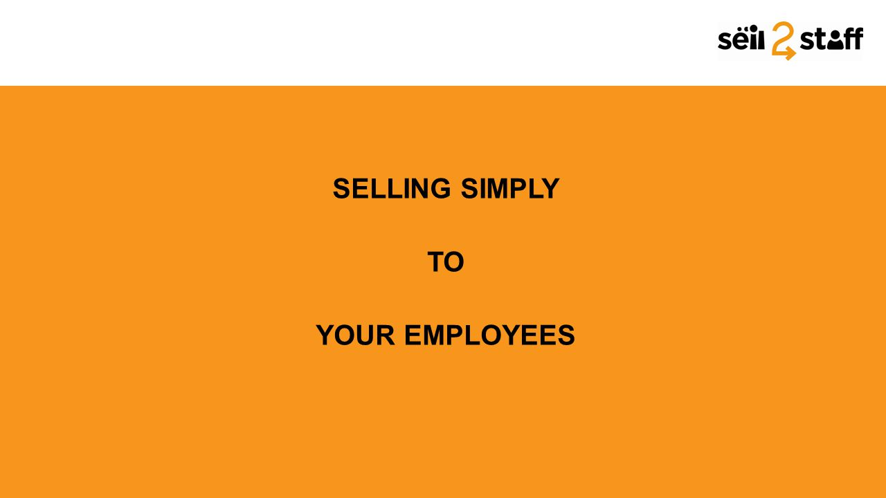SELLING SIMPLY TO YOUR EMPLOYEES