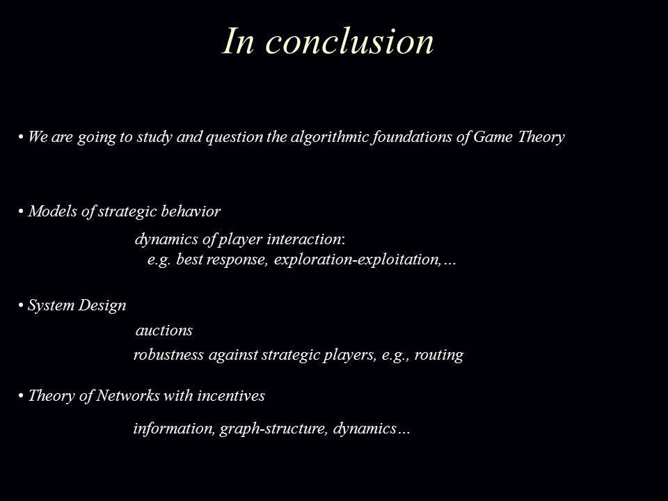 In conclusion Models of strategic behavior Theory of Networks with incentives System Design dynamics of player interaction: e.g.