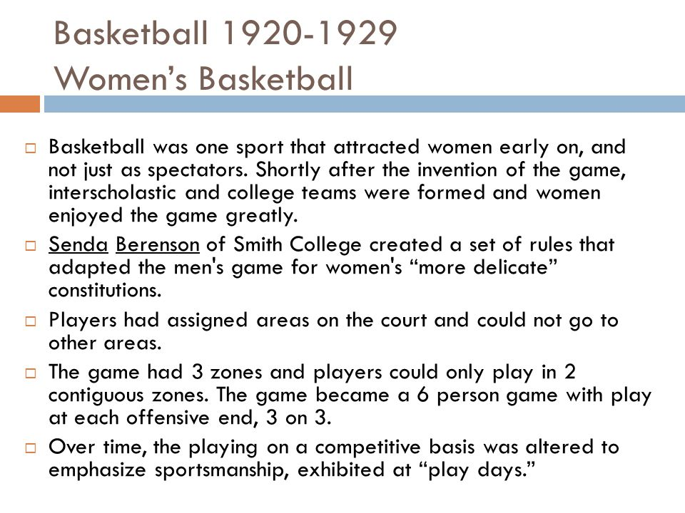 Basketball 1920-1929 Women's Basketball  Basketball was one sport that attracted women early on, and not just as spectators.