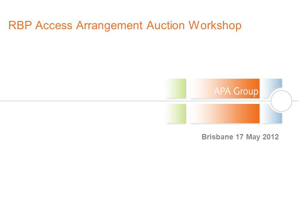 RBP Access Arrangement Auction Workshop Brisbane 17 May 2012