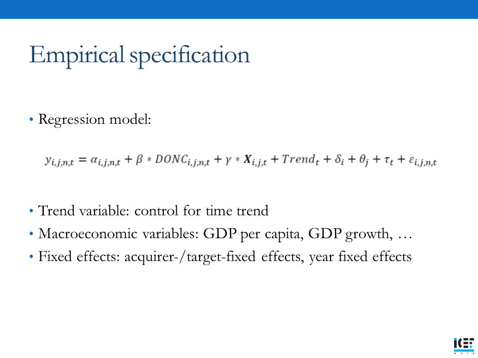 Empirical specification Regression model: Trend variable: control for time trend Macroeconomic variables: GDP per capita, GDP growth, … Fixed effects: acquirer-/target-fixed effects, year fixed effects